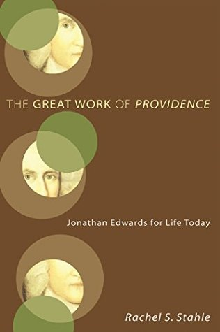 The Great Work of Providence: Jonathan Edwards for Life Today  by  Rachel S. Stahle
