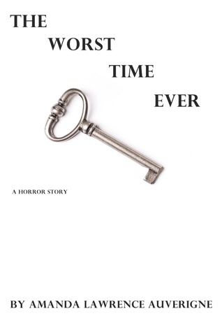 The Worst Time Ever: A Horror Story Amanda Lawrence Auverigne