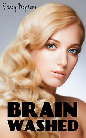 Brain Washed (3 Story Mind Control Erotica Bundle)  by  Stacy Neptune
