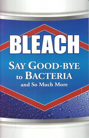 Bleach: Say Good-Bye to Bacteria and So Much More Betsy Rossen Elliot