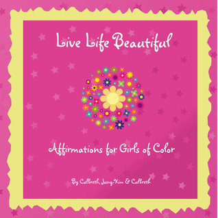 Live Life Beautiful: Affirmations for Girls of Color  by  Donnamaria Culbreth