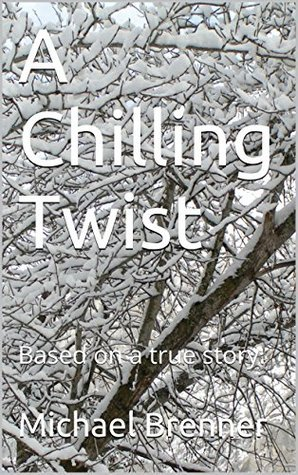 A Chilling Twist: Based on a true story.  by  Michael Brenner