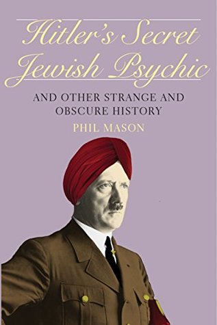 Hitlers Secret Jewish Psychic: And Other Strange and Obscure History  by  Phil Mason
