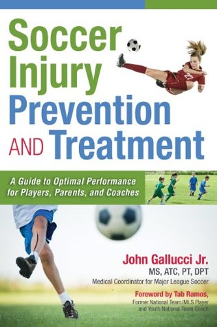Soccer Injury Prevention and Treatment: A Guide to Optimal Performance for Players, Parents, and Coaches  by  John Gallucci MS ATC PT DPT