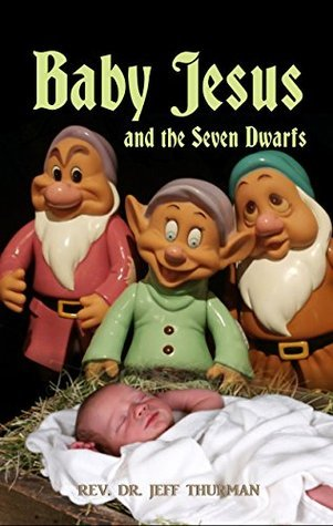 Baby Jesus and the Seven Dwarfs Jeff Thurman