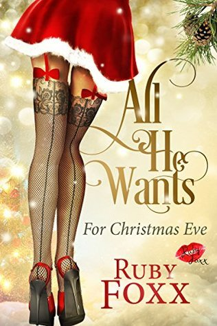 All He Wants For Christmas Eve: An Erotic Holiday Story  by  Ruby Foxx