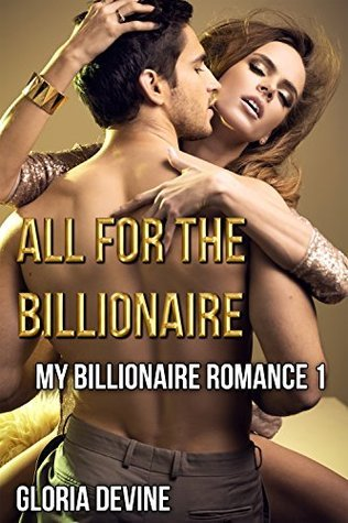 All For The Billionaire (My Billionaire Romance Book 1)  by  Gloria Devine