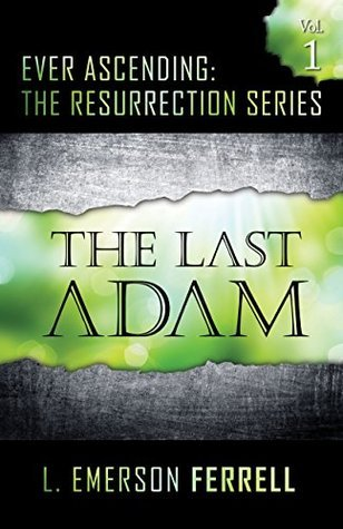 The Last Adam (Ever Ascending: The Resurrection Series Book 1)  by  L. Emerson Ferrell
