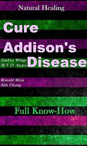 Natural Healing - Cure Addisons Disease. Full Know-How. M.V.D. Anitei