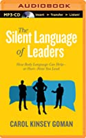 Silent Language of Leaders, The: How Body Language Can Help—or Hurt—How You Lead