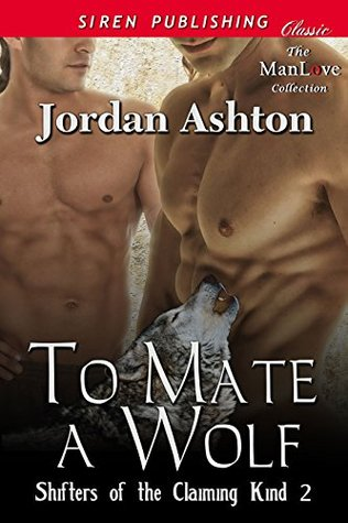 To Mate a Wolf [Shifters of the Claiming Kind 2] Jordan Ashton