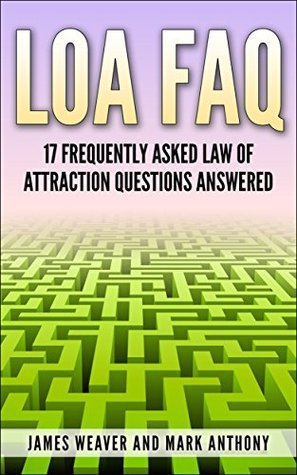 LOA FAQ: 17 Frequently Asked Law of Attraction Questions Answered James Weaver
