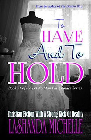 To Have And To Hold (Let No Man Put Asunder Book 1)  by  Lashanda Michelle