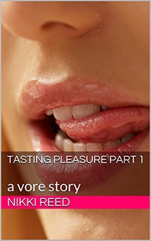 Tasting Pleasure Part 1 (Open-Minded Fetish Erotica): a lesbian vore story  by  Nikki Reed
