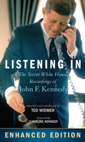 Listening In: The Secret White House Recordings of John F. Kennedy - Enhanced with Audio and Video  by  Ted Widmer