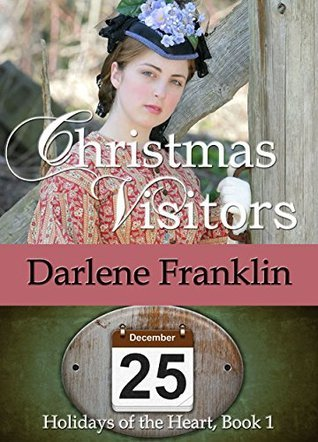 Christmas Visitors (Holidays of the Heart #1)  by  Darlene Franklin