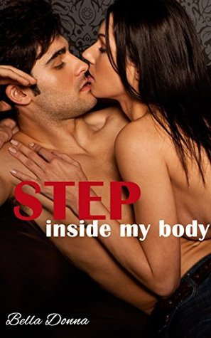 STEP Inside My Body  by  Bella Donna
