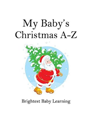 My Babys Christmas A-Z: Brightest Baby Learning  by  Kimberly Mae Osborne