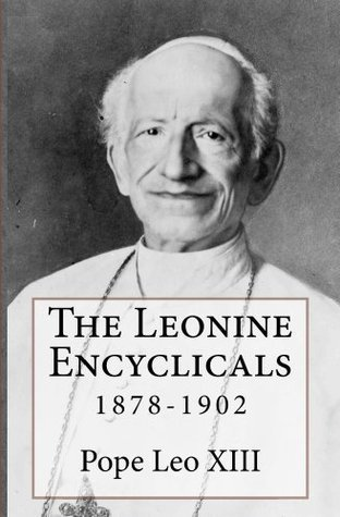 The Leonine Encyclicals: 1878-1902 Pope Leo XIII