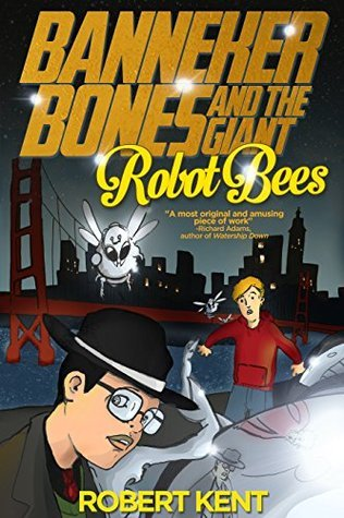 Banneker Bones and the Giant Robot Bees (And Then Story, #1)  by  Robert  Kent