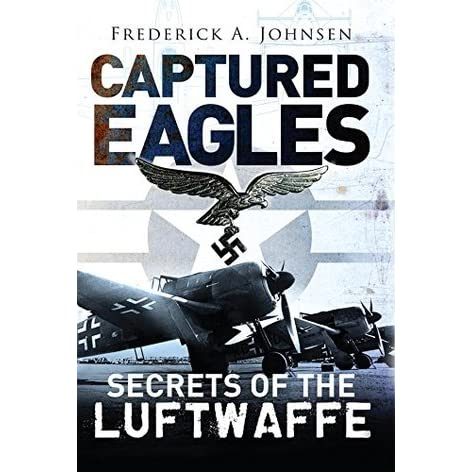 Captured Eagles: Secrets of the Luftwaffe (General Aviation) - Frederick A. Johnsen