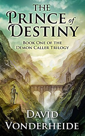 The Prince of Destiny: Book One of the Demon Caller Trilogy  by  David Vonderheide