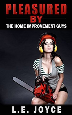 Pleasured By The Home Improvement Guys (MILF MMMF) (12 Months of Pleasure)  by  L.E. Joyce