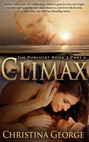 Climax: The Publicist Book Three, Part Two  by  Christina George