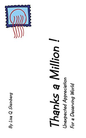 Thanks a Million !: Unexpected Appreciation For a Deserving World  by  Lisa Q. Steinberg
