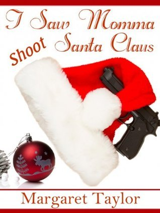 I Saw Momma Shoot Santa Claus (The Legacy Book 1)  by  Margaret Taylor