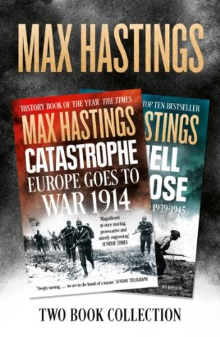 Max Hastings Two-Book Collection: All Hell Let Loose and Catastrophe  by  Max Hastings