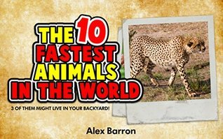 The Top 10 Fastest Animals in the World: 3 of Them Might Live in Your Backyard Alex Barron
