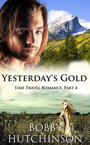 YESTERDAYS GOLD, PART FOUR: Western Time Travel Romance, part four Bobby Hutchinson