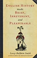 English History Made Brief, Irreverent, and Pleasurable