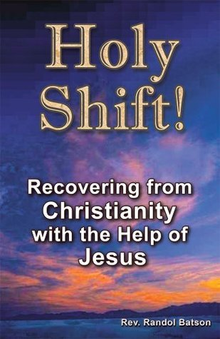 Holy Shift: Recovering from Christianity with the Help of Jesus  by  Rev. Randol Batson