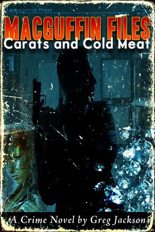 MacGuffin Files: Carats and Cold Meat  by  Greg Jackson