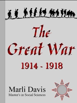 The Great War: 1914-1918 (eBooklets To Go)  by  Marli Davis