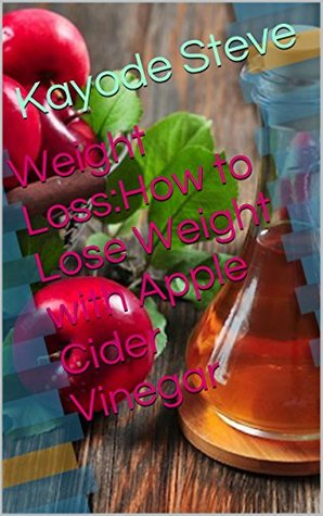 Weight Loss:How to Lose Weight with Apple Cider Vinegar (Weight Loss Series Book 1)  by  Kayode Steve