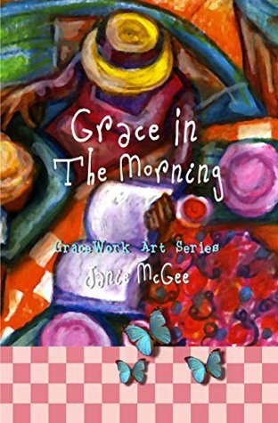 Grace In The Morning  by  Janie McGee