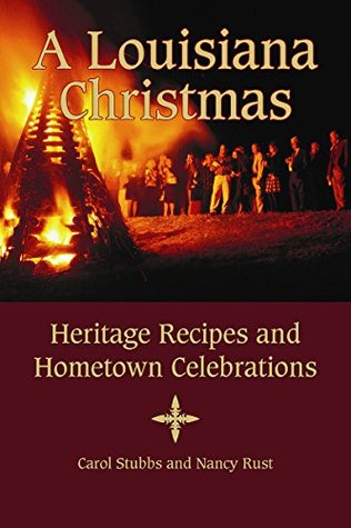 Louisiana Christmas, A: Heritage Recipes and Hometown Celebrations  by  Carol Stubbs