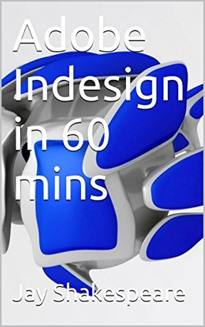 Adobe Indesign in 60 mins Jay Shakespeare