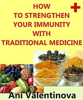 How To Strengthen Your Immunity With Traditional Medicine Ani Valentinova