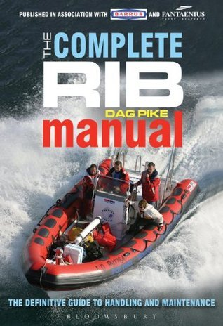 The Complete RIB Manual: The Definitive Guide to Design, Handling and Maintenance  by  Dag Pike