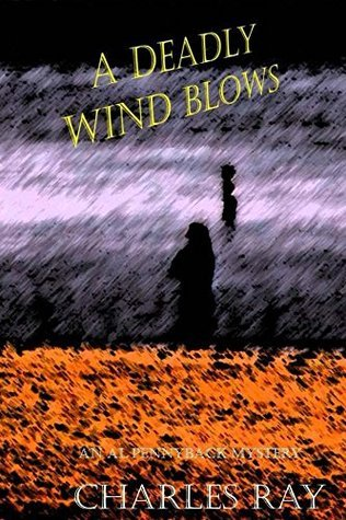 A Deadly Wind Blows: an Al Pennyback mystery (Al Pennyback Mysteries Book 22)  by  Charles Ray