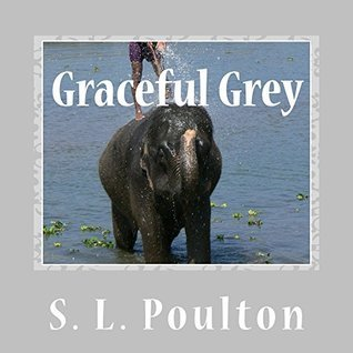 Graceful Grey: Asian Elephants at Work and Play (My Color Friends Book 8)  by  S. L. Poulton