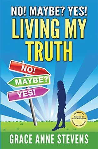 No! Maybe? Yes! Living My Truth Grace Anne Stevens