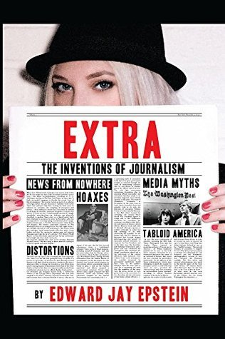 EXTRA:: The Inventions of Journalism  by  Edward Jay Epstein