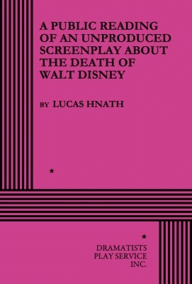 A Public Reading of an Unproduced Screenplay About the Death of Walt Disney: A Play Lucas Hnath