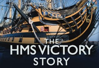 The HMS Victory Story  by  John   Christopher