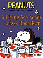 A Flying Ace Needs Lots of Root Beer (Peanuts)